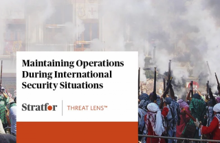 Stratfor Threat Lens Webcast: Maintaining Operations During International Security Situations