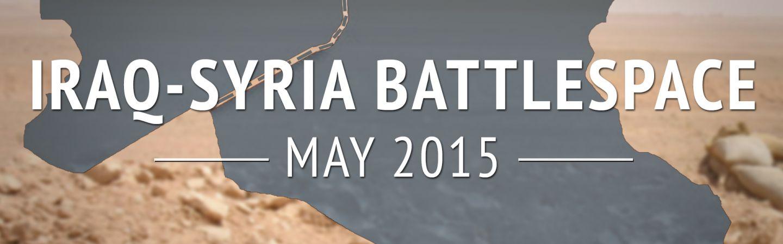 Iraq-Syria Battlespace: May 2015