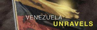 Venezuela Unravels (DISPLAY)